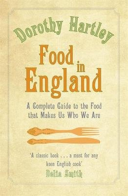 Food In England - A complete guide to the food that makes us who we are (Paperback): Dorothy Hartley