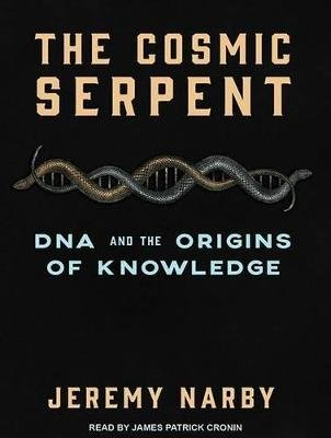 The Cosmic Serpent - DNA and the Origins of Knowledge (MP3 format, CD, Unabridged edition): Jeremy Narby
