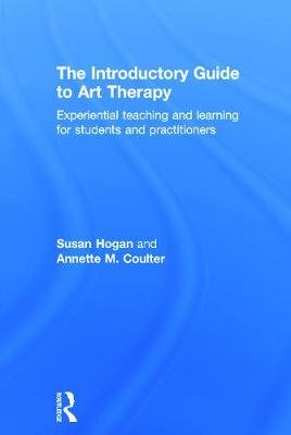 The Introductory Guide to Art Therapy - Experiential teaching and learning for students and practitioners (Hardcover, New):...