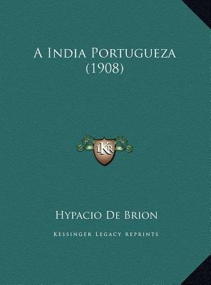 A India Portugueza (1908) (Portuguese, Hardcover): Hypacio De Brion