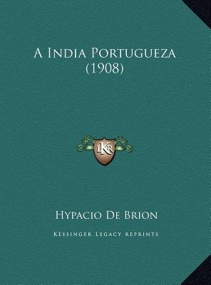 A India Portugueza (1908) (Portuguese, Hardcover): Hypacio De Brion