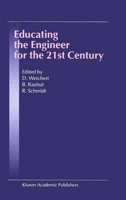 Educating the Engineer for the 21st Century (Paperback): D. Weichert, B. Rauhut, R. Schmidt
