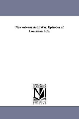 New Orleans as It Was. Episodes of Louisiana Life. (Paperback ddb77f64e62