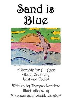 Sand Is Blue - A Parable for All Ages about Creativity Lost and Found (Paperback): Theresa a Landow