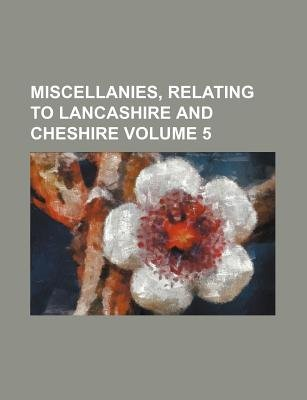 Miscellanies, Relating to Lancashire and Cheshire Volume 5 (Paperback): Books Group