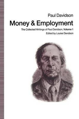 Money and Employment, Volume 1 - The Collected Writings of Paul Davidson (Paperback, 1st ed. 1990): Paul Davidson