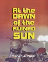At the Dawn of the Ruined Sun (Paperback): Martin Pass