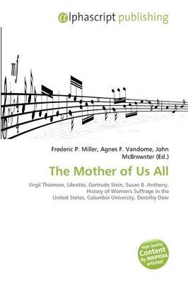 The Mother of Us All (Paperback): Frederic P. Miller, Agnes F. Vandome, John McBrewster