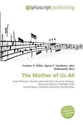 The Mother of Us All (Paperback): Frederic P. Miller, Agnes F. Vandome, John McBrewster
