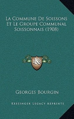 La Commune de Soissons Et Le Groupe Communal Soissonnais (1908) (French, Hardcover): Georges Bourgin