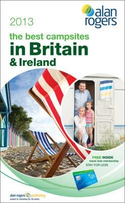 Alan Rogers - the Best Campsites in Britain & Ireland 2013 (Paperback, Revised edition): Alan Rogers Guides Ltd