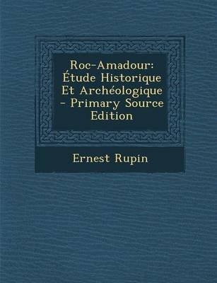 Roc-Amadour - Etude Historique Et Archeologique (English, French, Paperback): Ernest Rupin
