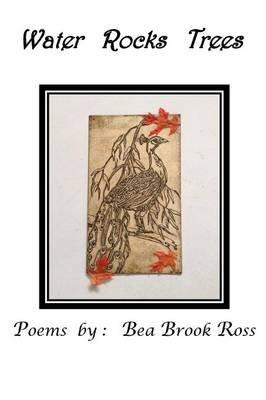 Water *** Rocks *** Trees (Hardcover): Beatrice Brook Ross