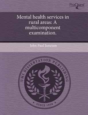 Mental Health Services in Rural Areas - A Multicomponent Examination. (Paperback): John Paul Jameson