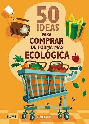 50 Ideas Para Comprar de Forma Mas Ecologica (Spanish, Paperback): Sian Berry