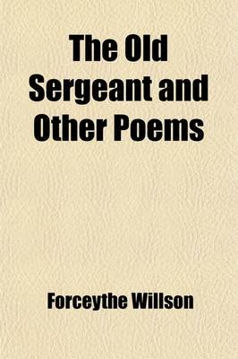 The Old Sergeant and Other Poems (Paperback): Forceythe Willson