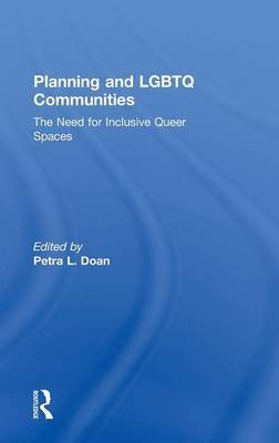 Planning and LGBTQ Communities - The Need for Inclusive Queer Spaces (Hardcover): Petra L. Doan