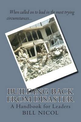 Building Back from Disaster - A Handbook for Leaders (Paperback): Bill Nicol