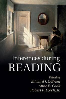Inferences during Reading (Electronic book text): Edward J. O'Brien, Anne E. Cook, Robert F. Lorch Jr