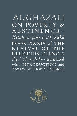 Al-Ghazali on Poverty and Abstinence: Book XXXIV of the Revival of the Religious Sciences (Hardcover): Abu Hamid Muhammad...