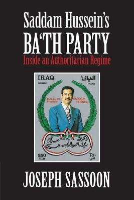 Saddam Hussein's Ba'th Party - Inside an Authoritarian Regime (Paperback): Joseph Sassoon