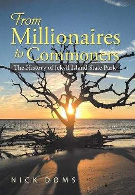 From Millionaires to Commoners - The History of Jekyll Island State Park (Hardcover): Nick Doms