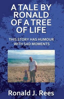 A Tale by Ronald of a Tree of Life (Paperback): Ronald J Rees