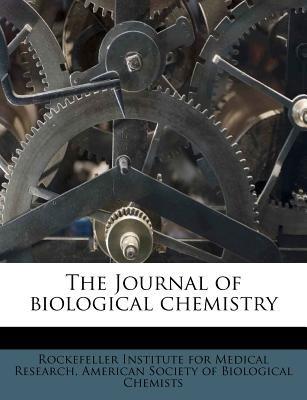The Journal of Biological Chemistry (Paperback): Rockefeller Institute For Medical Resear, American Society of Biological...