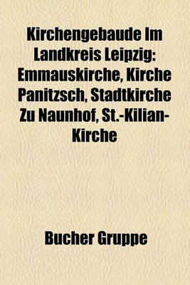 Kirchengebaude Im Landkreis Leipzig - Emmauskirche, Kirche Panitzsch, Stadtkirche Zu Naunhof, St.-Kilian-Kirche (English,...