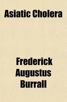 Asiatic Cholera (Paperback): Frederick Augustus Burrall
