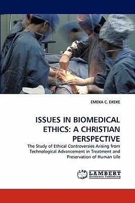 Issues in Biomedical Ethics - A Christian Perspective (Paperback): Emeka C. Ekeke