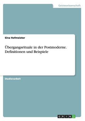 Ubergangsrituale in Der Postmoderne. Definitionen Und Beispiele (German, Paperback): Sina Hofmeister