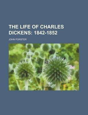 The Life of Charles Dickens (Volume 2); 1842-1852 (Paperback): John Forster