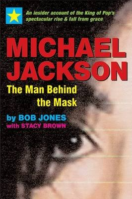 Michael Jackson: The Man Behind the Mask - An Insider's Story of the King of Pop (Paperback): Bob Jones, Stacy Brown