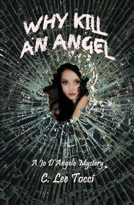 Why Kill an Angel - A Jo D'Angelo Mystery (Paperback): C Lee Tocci