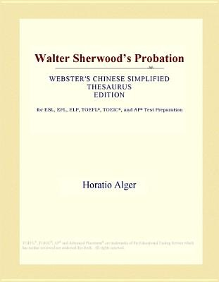 Walter Sherwood's Probation (Webster's Chinese Simplified Thesaurus Edition) (Electronic book text): Inc. Icon Group...