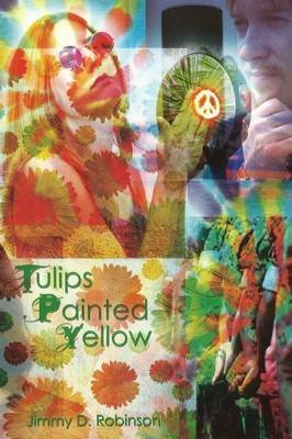 Tulips Painted Yellow (Hardcover): Jimmy D Robinson