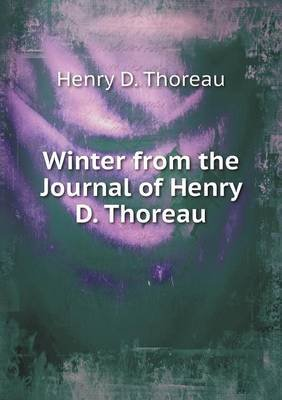 Winter from the Journal of Henry D. Thoreau (Paperback): Henry D. Thoreau, H.G.O. Blake