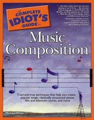 The Complete Idiot's Guide to Music Composition (Paperback): Miller Michael