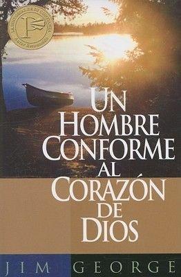 Un Hombre Conforme al Carazon de Dios (Spanish, Paperback): Jim George