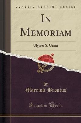 In Memoriam - Ulysses S. Grant (Classic Reprint) (Paperback): Marriott Brosius