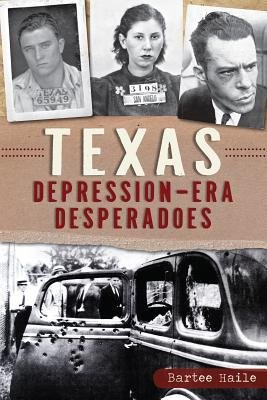 Texas Depression-Era Desperadoes (Electronic book text): Bartee Haile