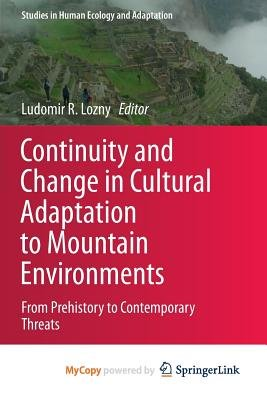 Continuity and Change in Cultural Adaptation to Mountain Environments (Paperback): Ludomir R. Lozny