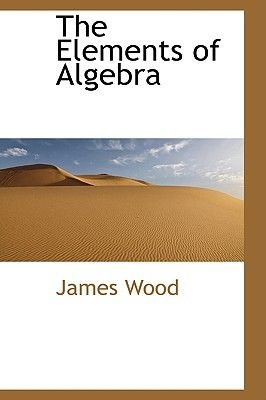 The Elements of Algebra (Paperback): James Wood