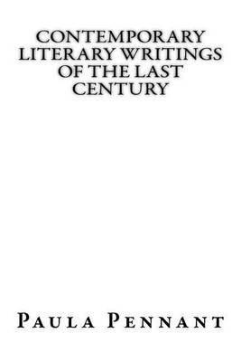 Contemporary Literary Writings of the Last Century (Paperback): Paula Pennant