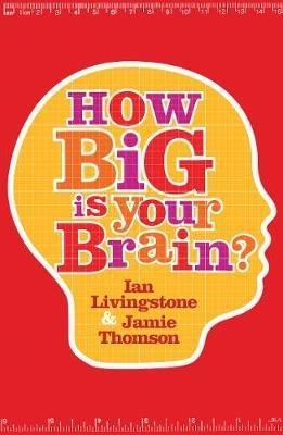 How Big is Your Brain? (Paperback): Ian Livingstone, Jamie Thomson
