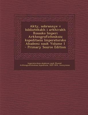 Akty, Sobrannye V Bibliotekakh I Arkhivakh Rosssko Imperi Arkheograficheskoiu Kspeditseiu Imperatorsko Akademi Nauk Volume 1 -...