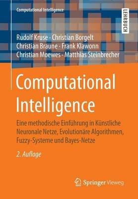Computational Intelligence - Eine Methodische Einfuhrung in Kunstliche Neuronale Netze, Evolutionare Algorithmen, Fuzzy-Systeme...