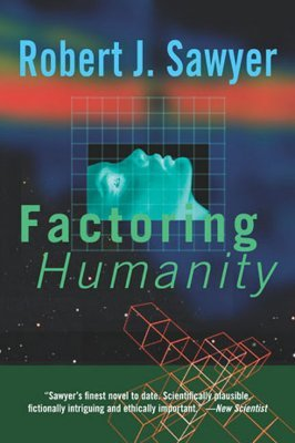 Factoring Humanity (Paperback, First): Robert J Sawyer