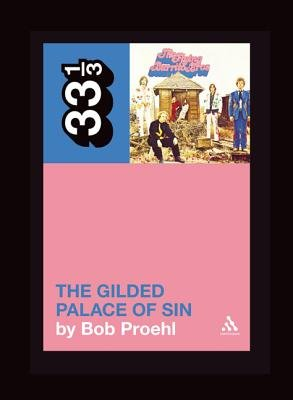 Flying Burrito Brothers The Gilded Palace of Sin (Paperback, New): Bob Proehl